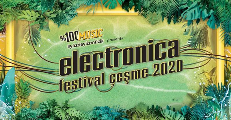 Electronica Festival Çeşme 2020 | Kamp + Kombine + Plaj Presented by %100 Music