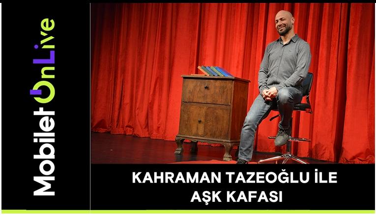 Kahraman Tazeoğlu ile Aşk Kafası